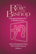 The Role of the Bishop: Changing Models For a Global Church Paperback