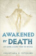 Awakened By Death: Life-Giving Lessons From the Mystics Hardback
