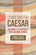 Competing For Caesar: Religion and Politics in Post-Colonial Zambia Paperback