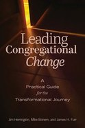 Leading Congregational Change: A Practical Guide For the Transformational Journey Paperback