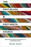 The Post-Black and Post-White Church: Becoming the Beloved Community in a Multi-Ethnic World Paperback
