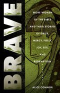 Brave: More Women of the Bible and Their Stories of Grief, Mercy, Folly, Joy, Sex, and Redemption Paperback