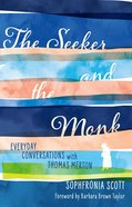 The Seeker and the Monk: Everyday Conversations With Thomas Merton Paperback