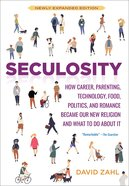 Seculosity: How Career, Parenting, Technology, Food, Politics, and Romance Became Our New Religion and What to Do About It (New An Paperback