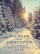 Our Hope and Expectation: Devotions For Advent & Christmas 2020-2021 Paperback