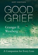 Good Grief: A Companion For Every Loss (Gift Edition) Hardback