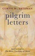 Pilgrim Letters: Instruction in the Basic Teaching of Christ Hardback