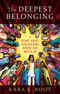The Deepest Belonging: A Story About Discovering Where God Meets Us Paperback