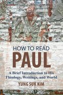 How to Read Paul: A Brief Introduction to His Theology, Writings and World Paperback
