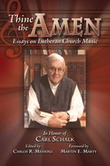 Thine the Amen: Essays on Lutheran Church Music in Honor of Carl Schalk Paperback