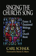 Singing the Church's Song: Essays & Occasional Writings on Church Music Hardback