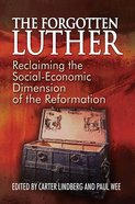 The Forgotten Luther: Reclaiming the Social-Economic Dimension of the Reformation Paperback