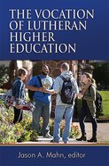 The Vocation of Lutheran Higher Education Paperback