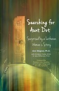 Searching For Aunt Dot: Surprised By a Lutheran Woman's Story Paperback