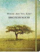 Where Are You, God: Learning to Trust When Times Are Tough Flexi Back
