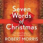 Seven Words of Christmas: The Joyful Prophecies That Changed the World Hardback