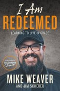 I Am Redeemed: Learning to Live in Grace Hardback