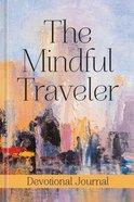 The Mindful Traveler: Devotional Journal Flexi Back