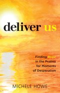 Deliver Us: Finding Hope in the Psalms For Moments of Desperation Paperback