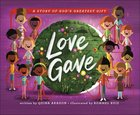 Love Gave: A Story of God's Greatest Gift Hardback
