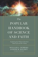 Popular Handbook of Science and Faith: Exploring the Ultimate Questions About Life and the Cosmos Paperback
