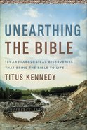 Unearthing the Bible: 101 Archaeological Discoveries That Bring the Bible to Life Paperback
