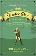 Under Par: Celebrating Life's Great Moments on and Off the Golf Course Paperback