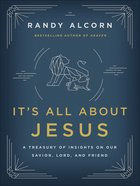 It's All About Jesus: A Treasury of Insights on Our Savior, Lord, and Friend Paperback