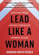 Lead Like a Woman: Gain Confidence, Navigate Obstacles, Empower Others Hardback