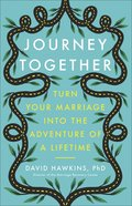 Journey Together: Turn Your Marriage Into the Adventure of a Lifetime Paperback