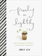 Freely and Lightly: God's Gracious Invitation to a Life of Quiet Confidence Hardback