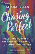 Chasing Perfect: Peace and Purpose in the Exhausting Pursuit of Something Better Paperback