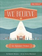 We Believe: An Alphabet Primer (Baby Believer Series) Board Book