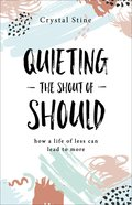 Quieting the Shout of Should: How a Life of Less Can Lead to More Paperback
