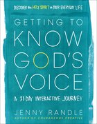 Getting to Know God's Voice: Discover the Holy Spirit in Your Everyday Life (A 31-day Interactive Journey) Paperback