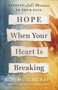 Hope When Your Heart is Breaking: Finding God's Presence in Your Pain Paperback