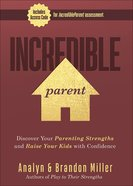 Incredible Parent: Discover Your Parenting Strengths and Raise Your Kids With Confidence Hardback