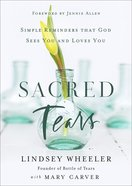 Sacred Tears: Simple Reminders That God Sees You and Loves You Hardback