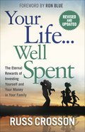 Your Life...Well Spent: The Eternal Rewards of Investing Yourself and Your Money in Your Family Paperback