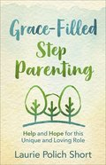 Grace-Filled Stepparenting: Help and Hope For This Unique and Loving Role Paperback