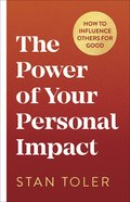 The Power of Your Personal Impact: How to Influence Others For Good Paperback