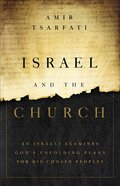 Israel and the Church: An Israeli Examines God's Unfolding Plans For His Chosen Peoples Paperback