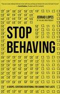Stop Behaving: A Gospel-Centered Devotional For Change That Lasts Paperback
