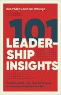 101 Leadership Insights: Practical Tools, Tips, and Techniques For New and Seasoned Leaders Paperback