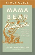 Mama Bear Apologetics: Empowering Your Kids to Challenge Cultural Lies (Study Guide) Paperback