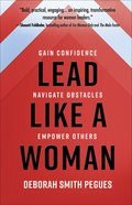 Lead Like a Woman: Gain Confidence, Navigate Obstacles, Empower Others Paperback