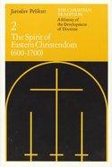 Christian Tradition: The Spirit of Eastern Christendom (600-1700) Paperback