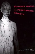 Puppets, Masks, and Performing Objects Paperback