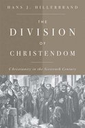 Division of Christendom: Christianity in the Sixteenth Century Paperback