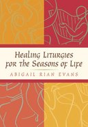 Healing Liturgies For the Seasons of Life Hardback